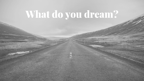 What do you dream?